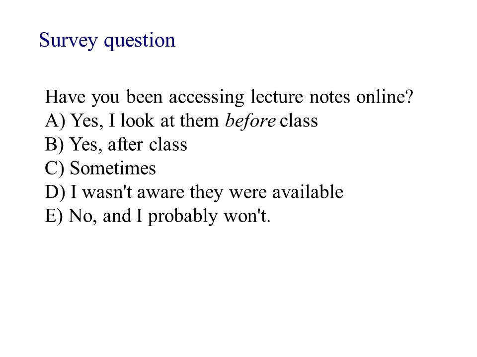 Survey question Have you been accessing lecture notes online.