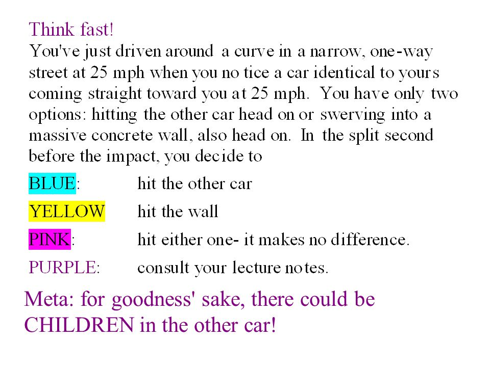 Think fast! Meta: for goodness sake, there could be CHILDREN in the other car!