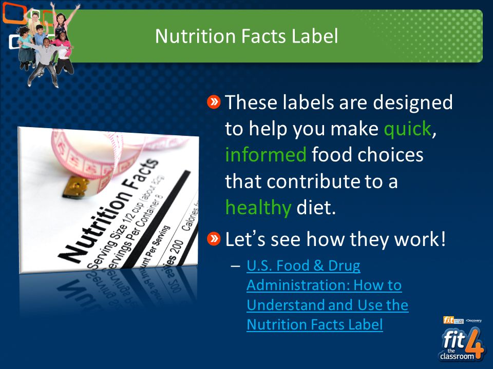 Nutrition Facts Label These labels are designed to help you make quick, informed food choices that contribute to a healthy diet. Lets see how they wor