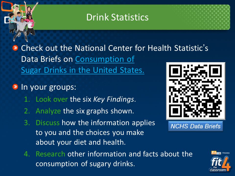 Drink Statistics Check out the National Center for Health Statistics Data Briefs on Consumption of Sugar Drinks in the United States.Consumption of Su