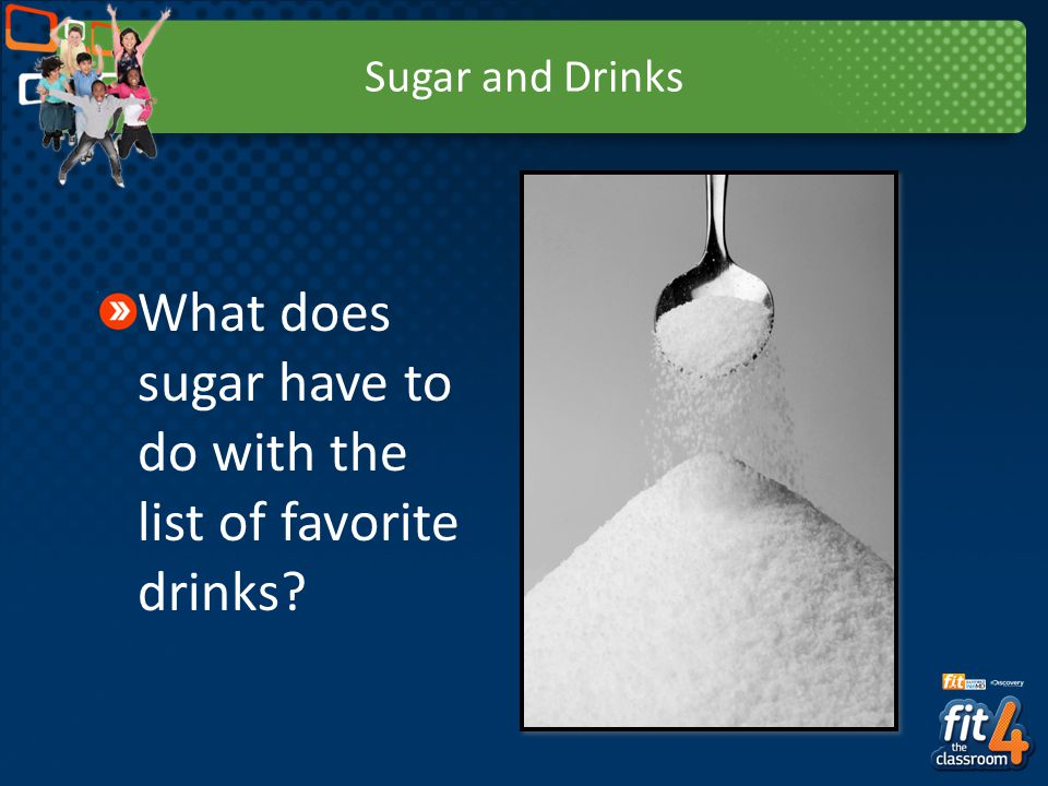 Sugar and Drinks What does sugar have to do with the list of favorite drinks?