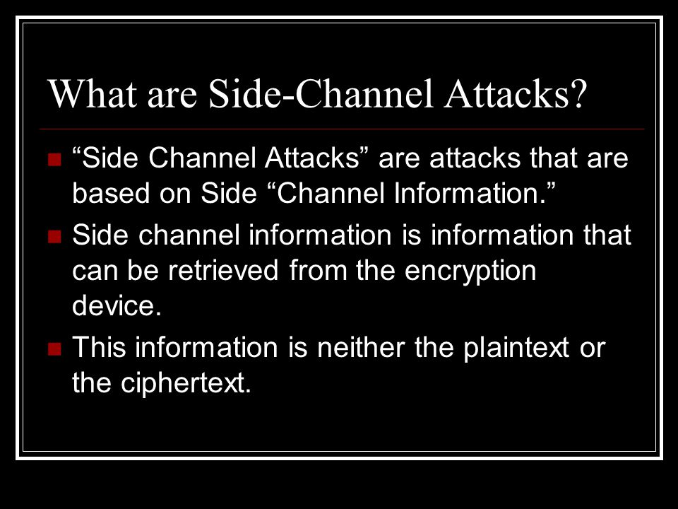 What are Side-Channel Attacks.
