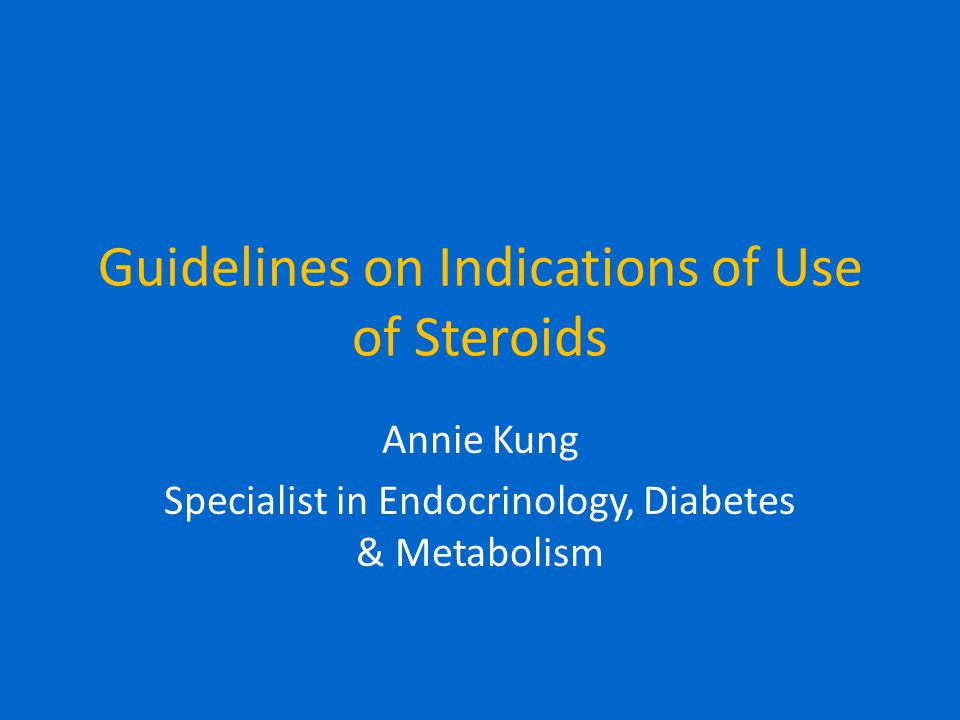 Guidelines on Indications of Use of Steroids Annie Kung Specialist in Endocrinology, Diabetes & Metabolism