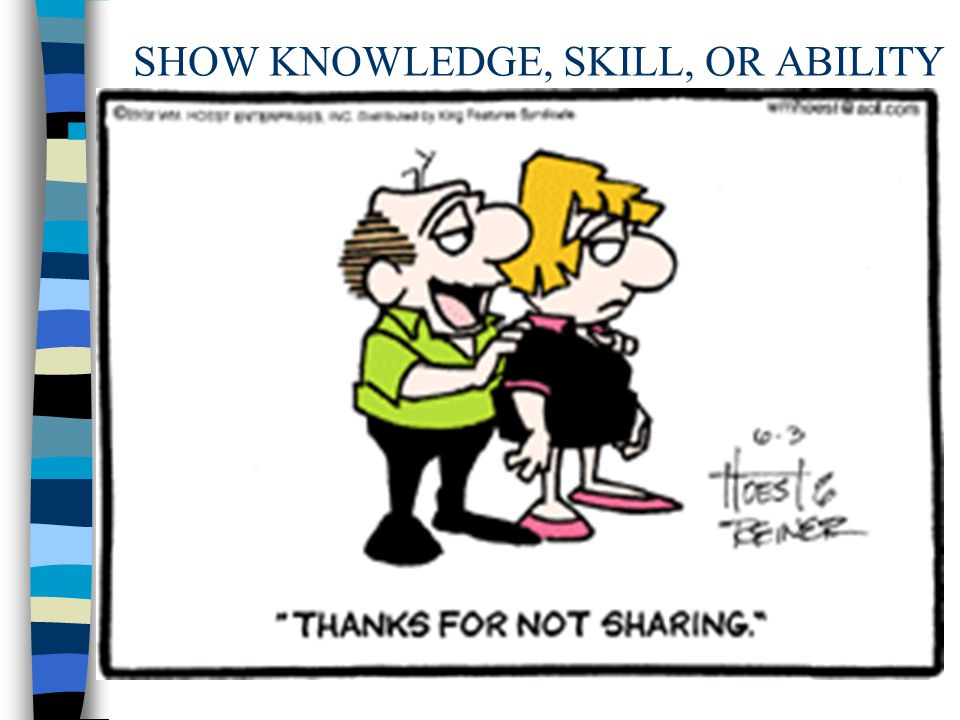 SHOW KNOWLEDGE, SKILL, OR ABILITY n Avoid disclosing personal information that might appear weak or vulnerable e.g., someone expresses concern about a