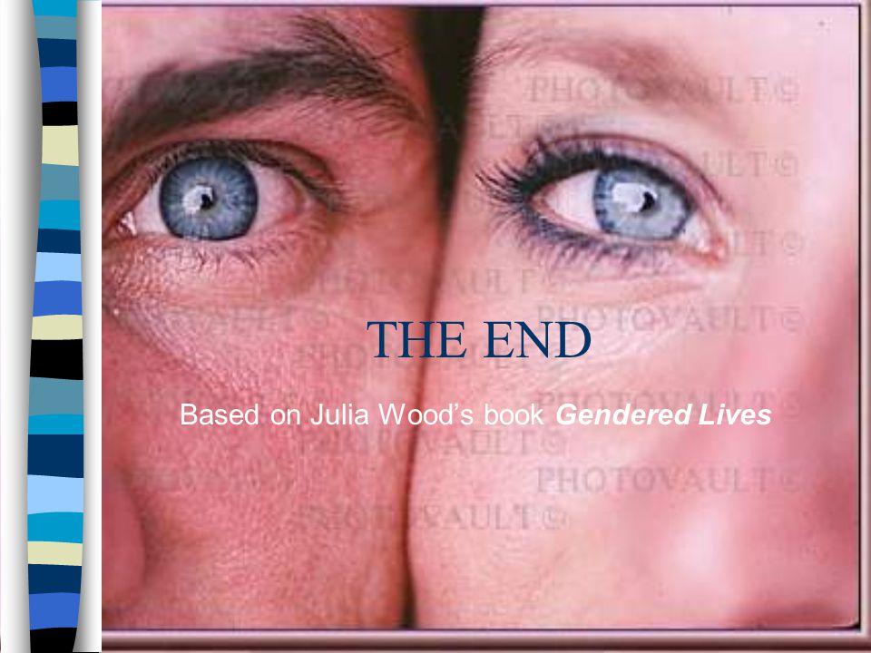 THE END Based on Julia Woods book Gendered Lives