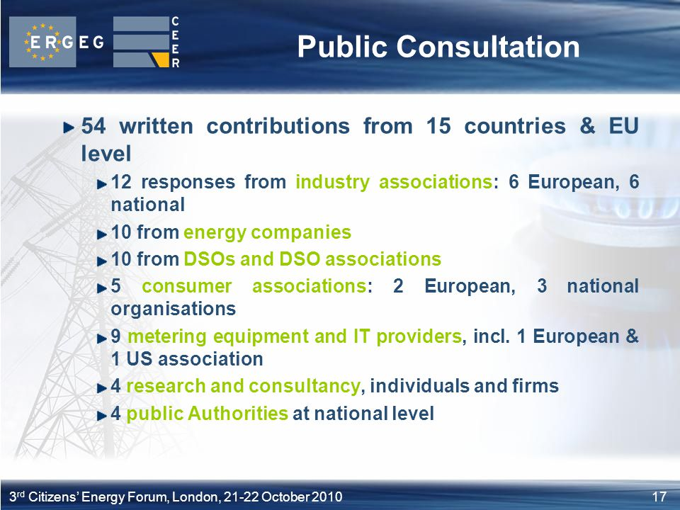 173 rd Citizens Energy Forum, London, 21-22 October 2010 Public Consultation 54 written contributions from 15 countries & EU level 12 responses from i