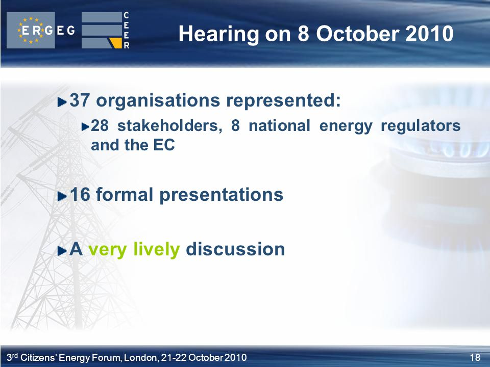 183 rd Citizens Energy Forum, London, 21-22 October 2010 Hearing on 8 October 2010 37 organisations represented: 28 stakeholders, 8 national energy re