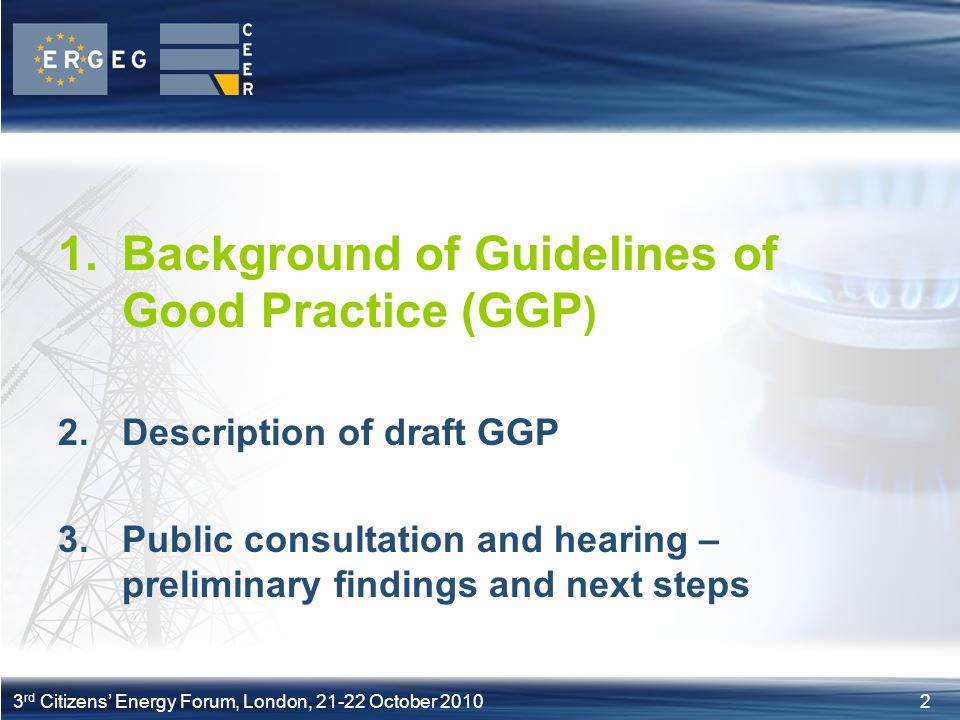 23 rd Citizens Energy Forum, London, 21-22 October 2010 1.Background of Guidelines of Good Practice (GGP ) 2.Description of draft GGP 3.Public consult