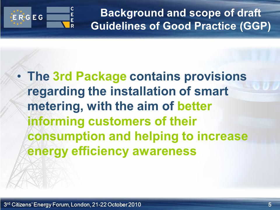 53 rd Citizens Energy Forum, London, 21-22 October 2010 Background and scope of draft Guidelines of Good Practice (GGP) The 3rd Package contains provi