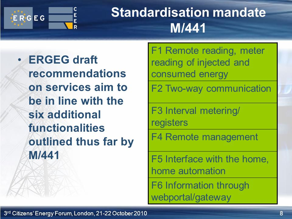 83 rd Citizens Energy Forum, London, 21-22 October 2010 Standardisation mandate M/441 ERGEG draft recommendations on services aim to be in line with t