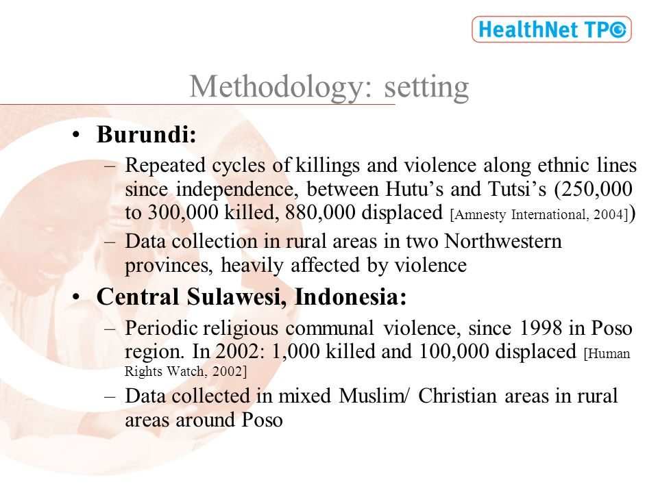 Methodology: setting Burundi: –Repeated cycles of killings and violence along ethnic lines since independence, between Hutus and Tutsis (250,000 to 30
