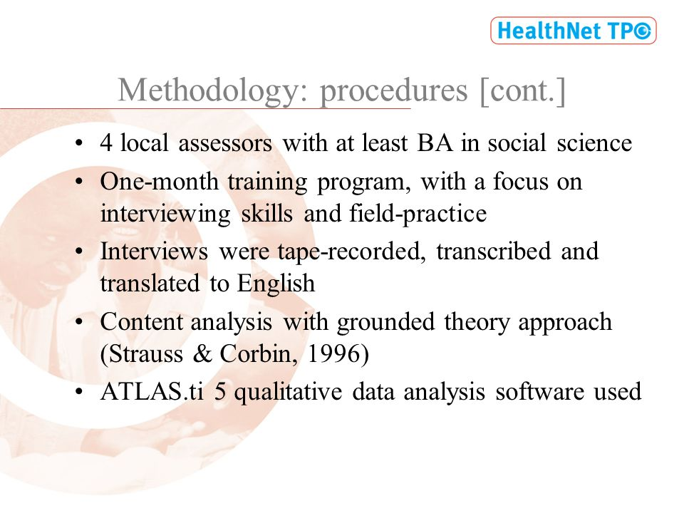 Methodology: procedures [cont.] 4 local assessors with at least BA in social science One-month training program, with a focus on interviewing skills a
