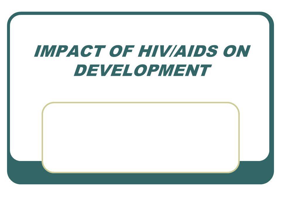 IMPACT OF HIV/AIDS ON DEVELOPMENT