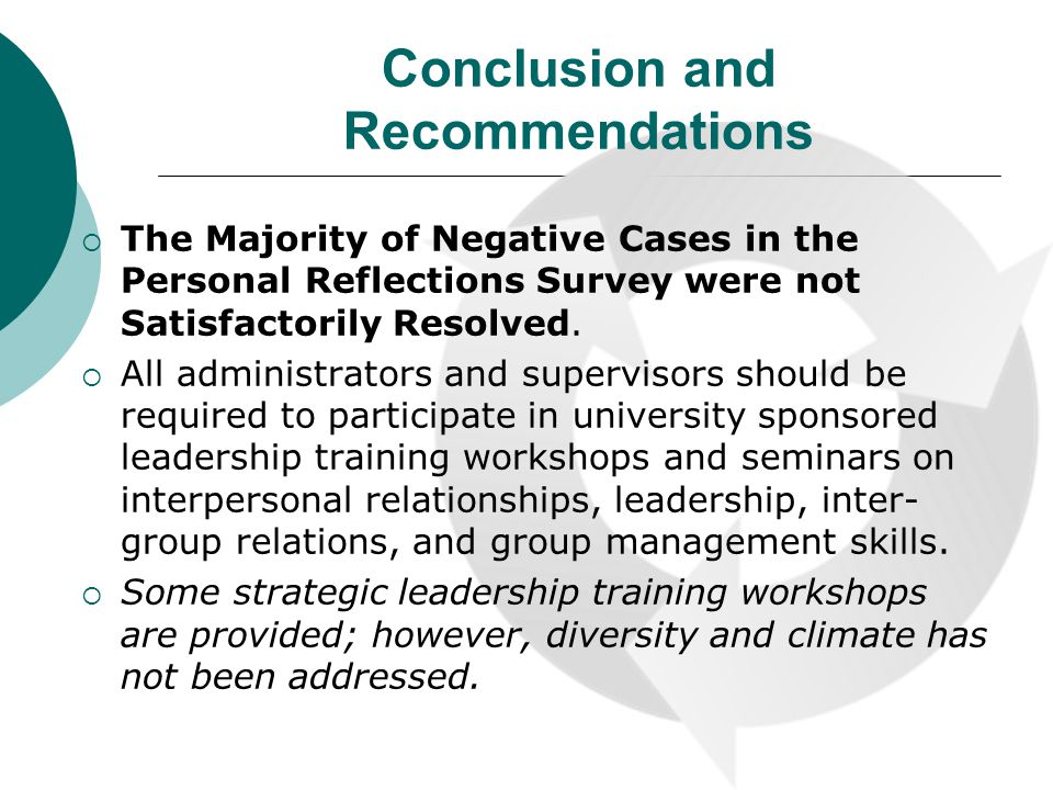 Conclusion and Recommendations The Majority of Negative Cases in the Personal Reflections Survey were not Satisfactorily Resolved.