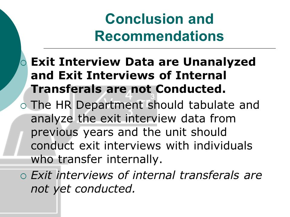 Conclusion and Recommendations Exit Interview Data are Unanalyzed and Exit Interviews of Internal Transferals are not Conducted.