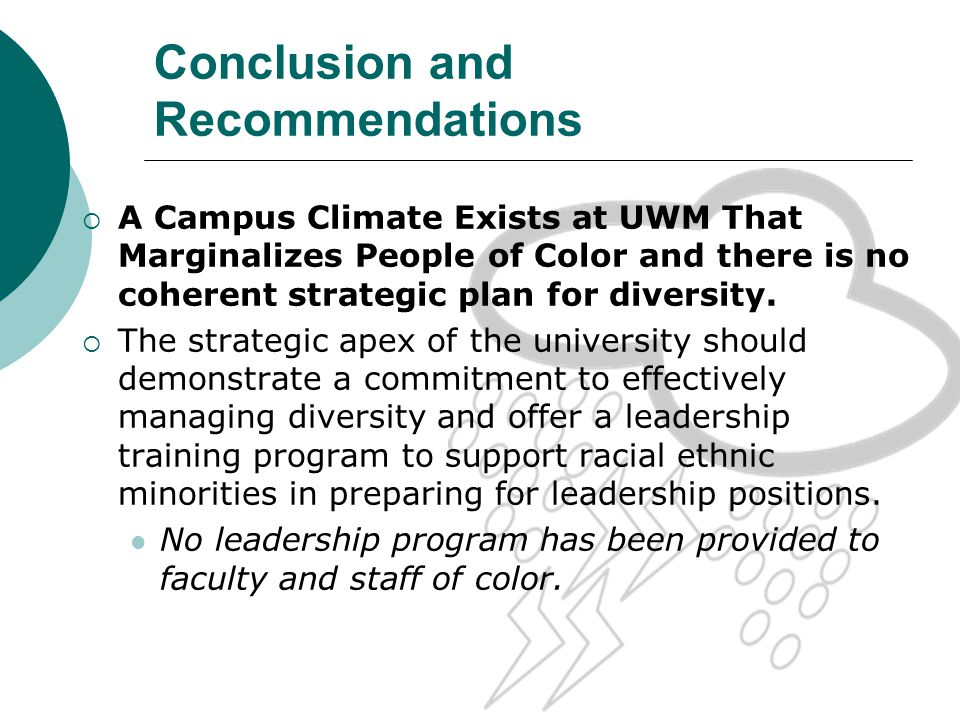 Conclusion and Recommendations The campus should develop a coherent university-wide five year strategic diversity plan.