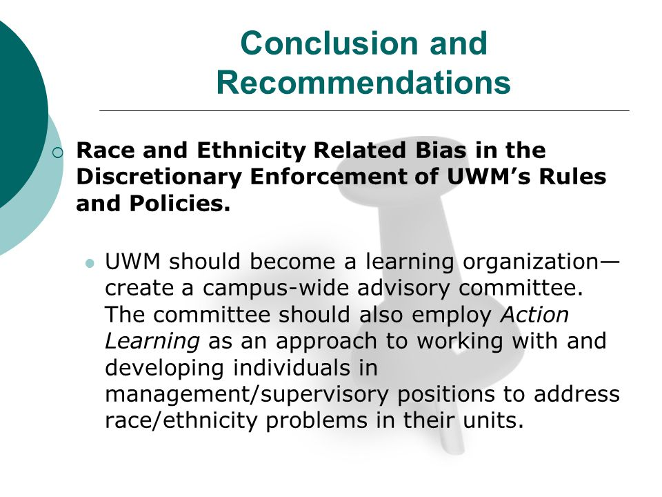 Conclusion and Recommendations Race and Ethnicity Related Bias in the Discretionary Enforcement of UWMs Rules and Policies.