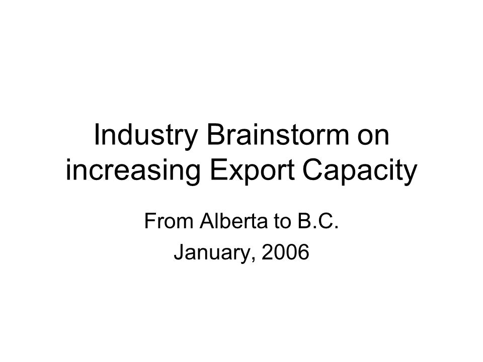 Industry Brainstorm on increasing Export Capacity From Alberta to B.C. January, 2006