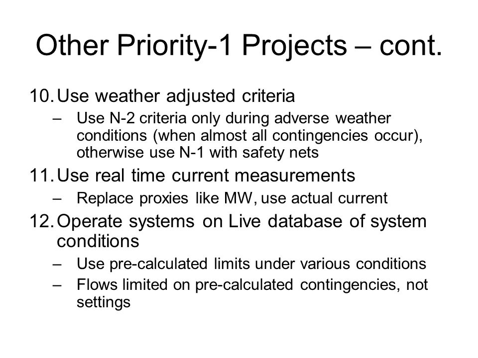Other Priority-1 Projects – cont. 10.Use weather adjusted criteria –Use N-2 criteria only during adverse weather conditions (when almost all contingen