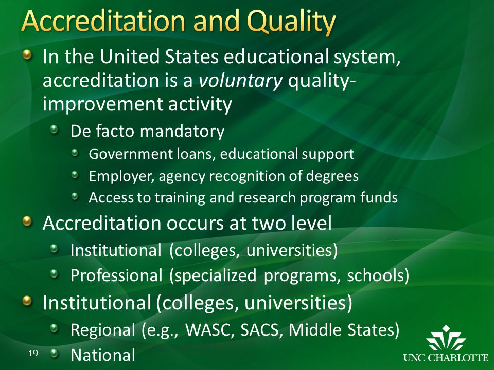 In the United States educational system, accreditation is a voluntary quality- improvement activity De facto mandatory Government loans, educational s