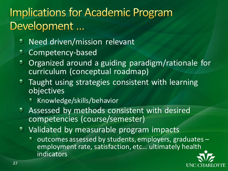 Need driven/mission relevant Competency-based Organized around a guiding paradigm/rationale for curriculum (conceptual roadmap) Taught using strategie