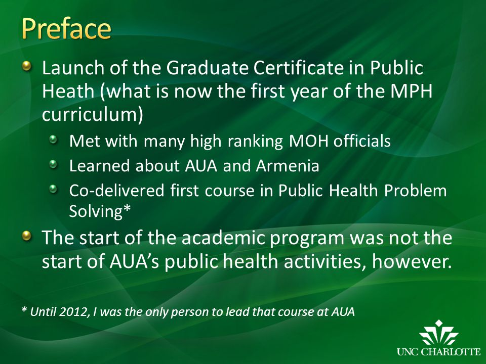 Launch of the Graduate Certificate in Public Heath (what is now the first year of the MPH curriculum) Met with many high ranking MOH officials Learned