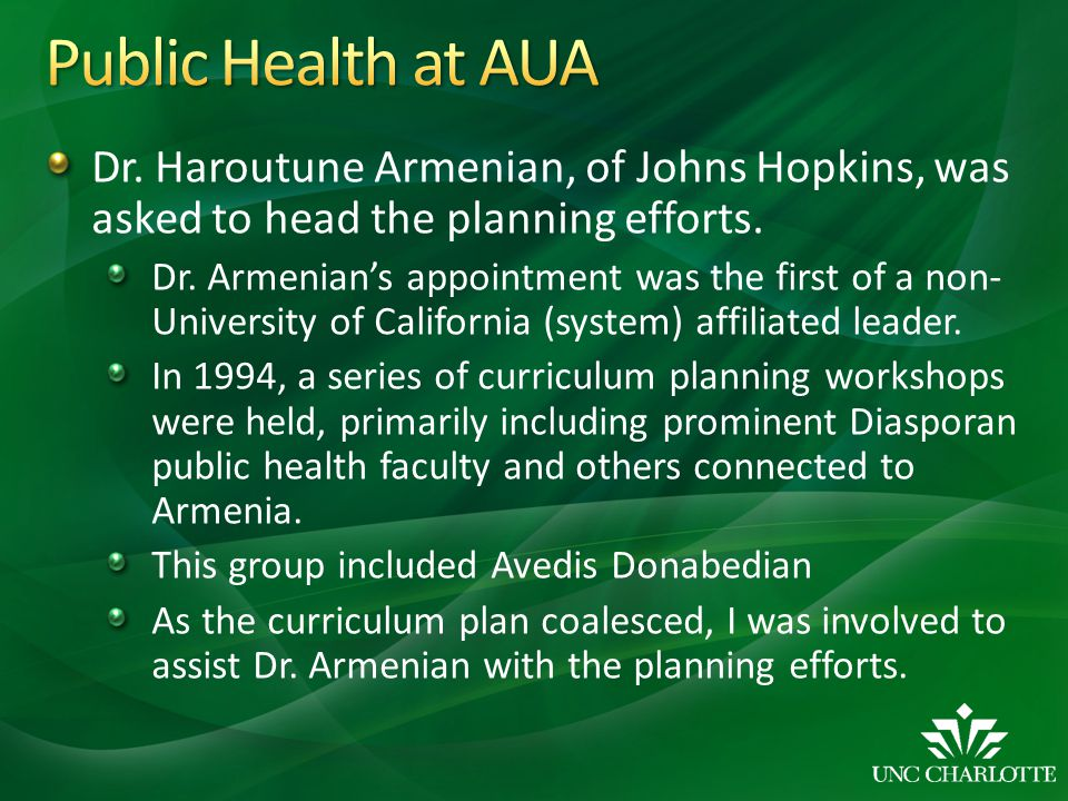 Dr. Haroutune Armenian, of Johns Hopkins, was asked to head the planning efforts. Dr. Armenians appointment was the first of a non- University of Cali