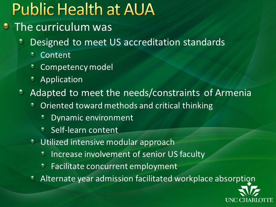 The curriculum was Designed to meet US accreditation standards Content Competency model Application Adapted to meet the needs/constraints of Armenia O