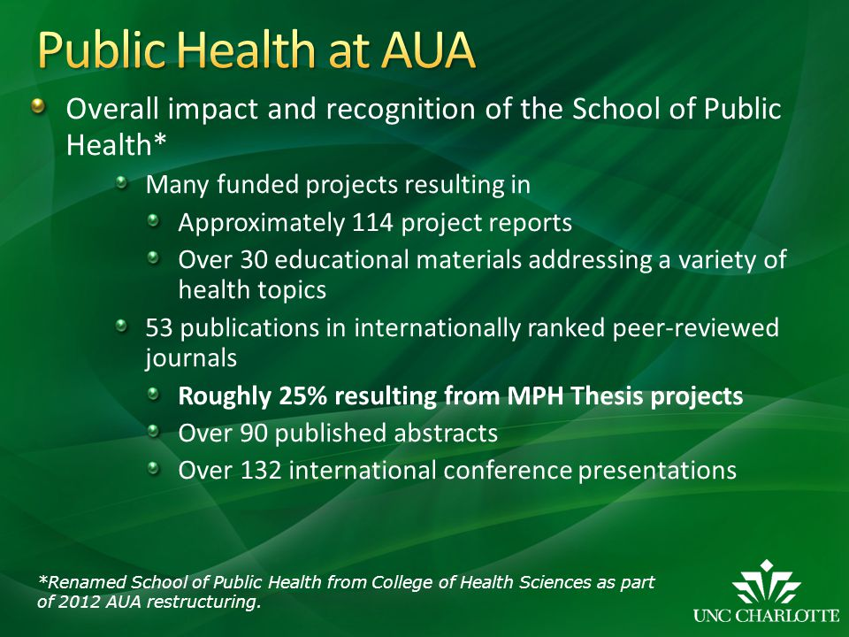 Overall impact and recognition of the School of Public Health* Many funded projects resulting in Approximately 114 project reports Over 30 educational