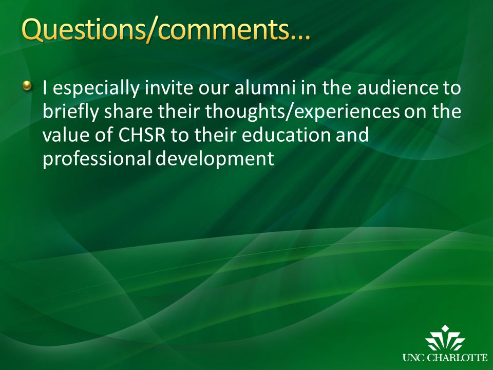 I especially invite our alumni in the audience to briefly share their thoughts/experiences on the value of CHSR to their education and professional de