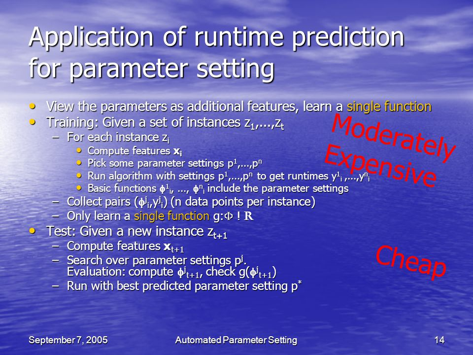 September 7, 2005Automated Parameter Setting14 Application of runtime prediction for parameter setting View the parameters as additional features, lea