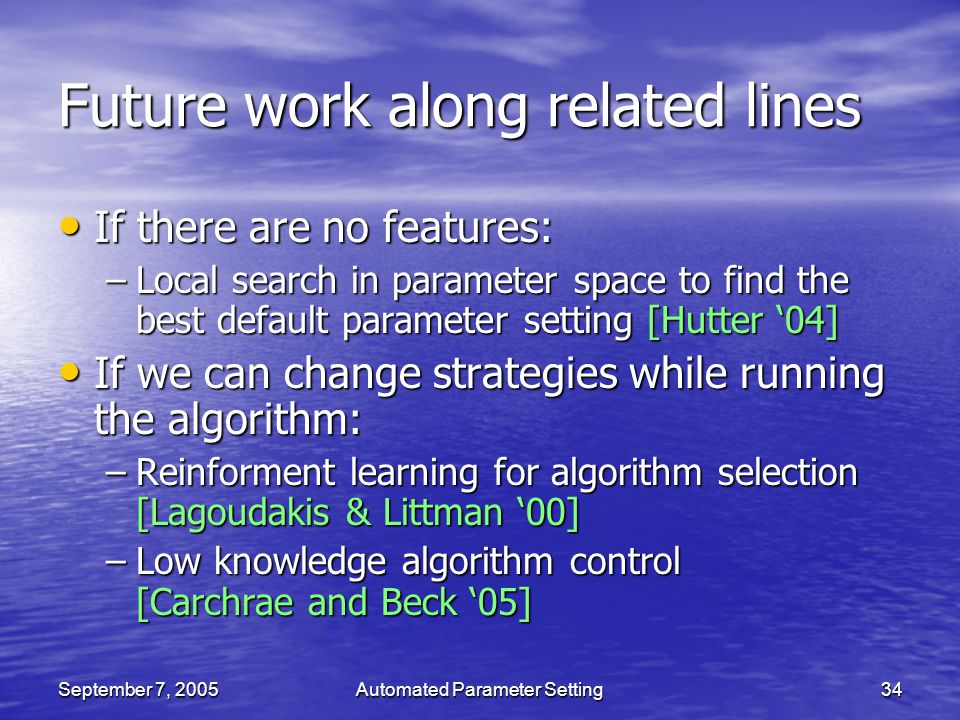 September 7, 2005Automated Parameter Setting34 Future work along related lines If there are no features: If there are no features: –Local search in pa
