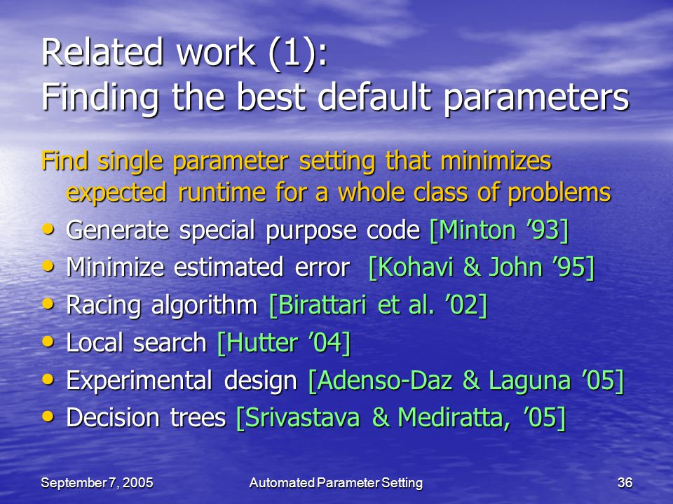 September 7, 2005Automated Parameter Setting36 Related work (1): Finding the best default parameters Find single parameter setting that minimizes expe