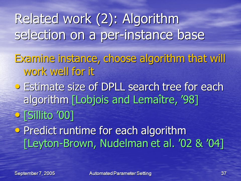 September 7, 2005Automated Parameter Setting37 Related work (2): Algorithm selection on a per-instance base Examine instance, choose algorithm that wi