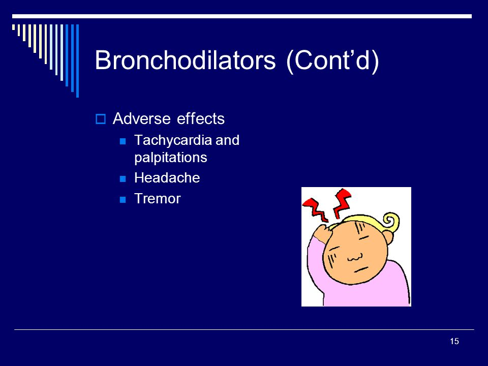 15 Bronchodilators (Contd) Adverse effects Tachycardia and palpitations Headache Tremor