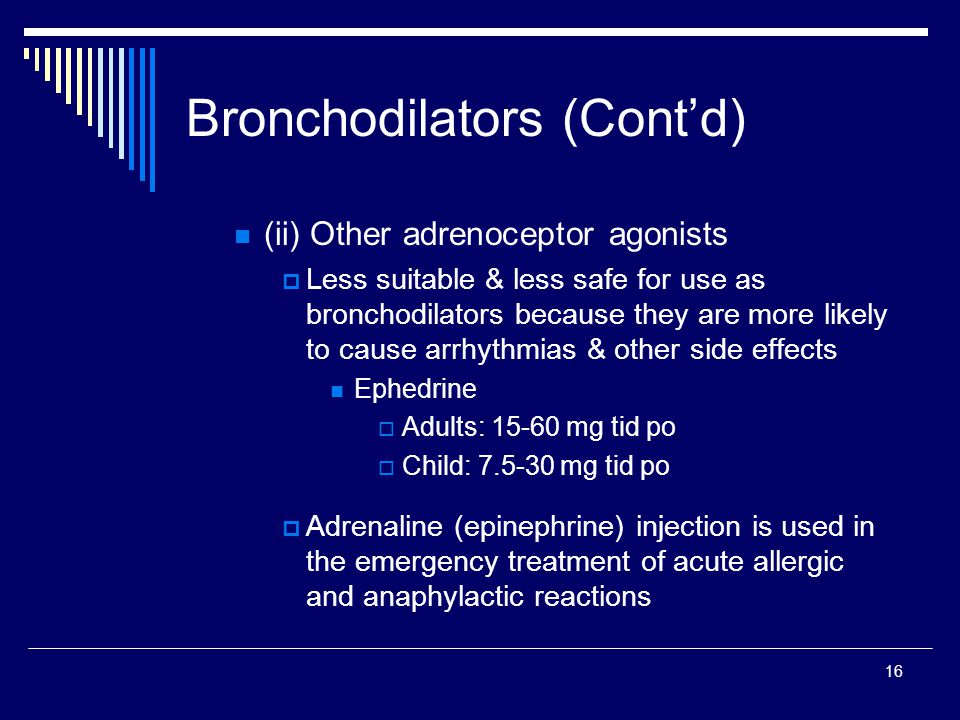 16 Bronchodilators (Contd) (ii) Other adrenoceptor agonists Less suitable & less safe for use as bronchodilators because they are more likely to cause
