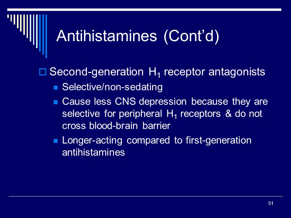 51 Second-generation H 1 receptor antagonists Selective/non-sedating Cause less CNS depression because they are selective for peripheral H 1 receptors