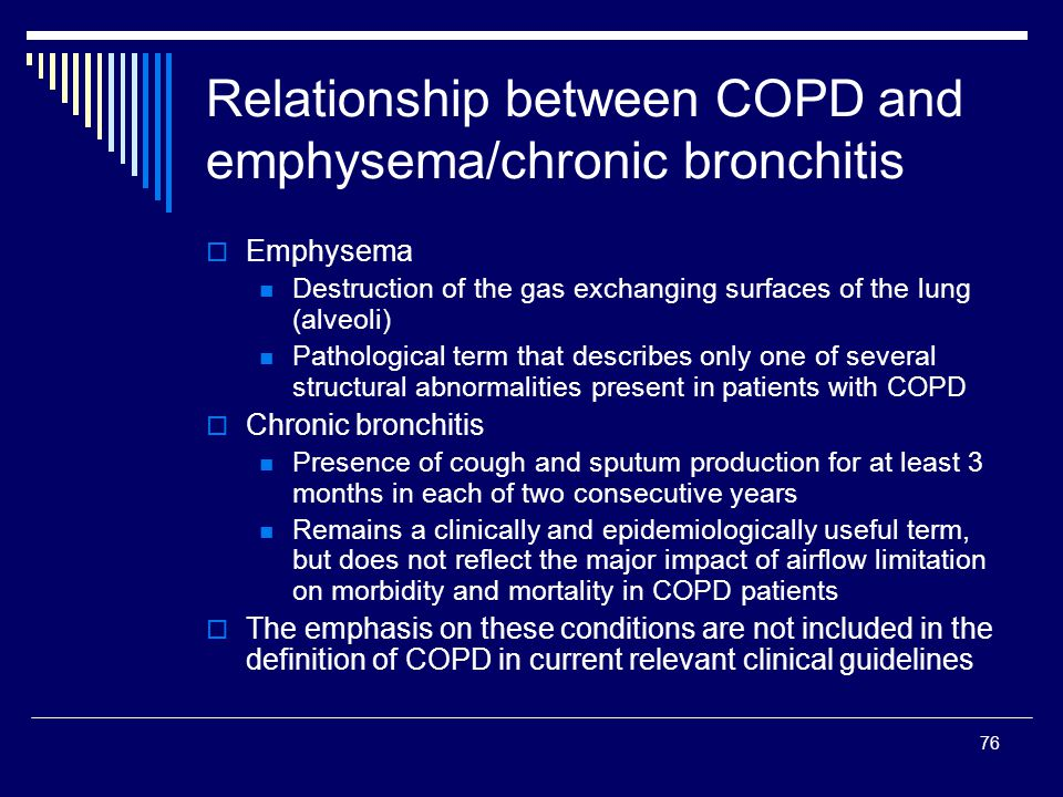 76 Relationship between COPD and emphysema/chronic bronchitis Emphysema Destruction of the gas exchanging surfaces of the lung (alveoli) Pathological