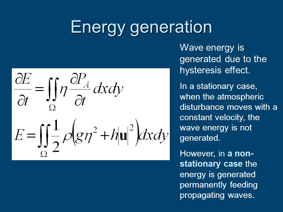 Energy generation Wave energy is generated due to the hysteresis effect. In a stationary case, when the atmospheric disturbance moves with a constant