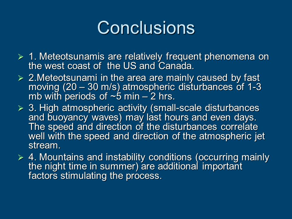 Conclusions 1. Meteotsunamis are relatively frequent phenomena on the west coast of the US and Canada. 1. Meteotsunamis are relatively frequent phenom