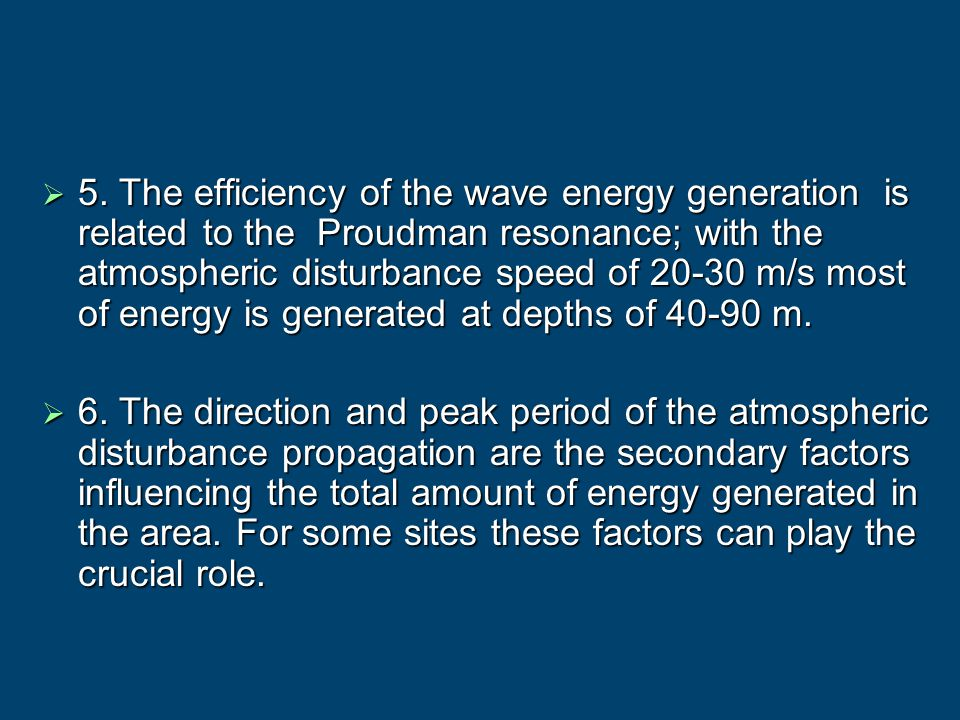 5. The efficiency of the wave energy generation is related to the Proudman resonance; with the atmospheric disturbance speed of 20-30 m/s most of ener