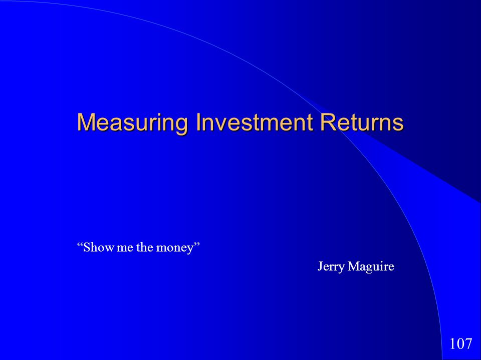 107 Measuring Investment Returns Show me the money Jerry Maguire