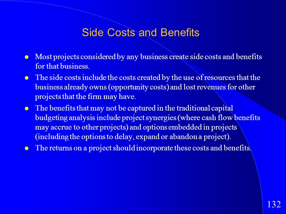 132 Side Costs and Benefits Most projects considered by any business create side costs and benefits for that business.