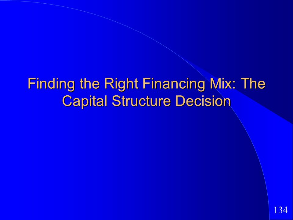 134 Finding the Right Financing Mix: The Capital Structure Decision
