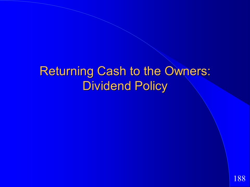 188 Returning Cash to the Owners: Dividend Policy
