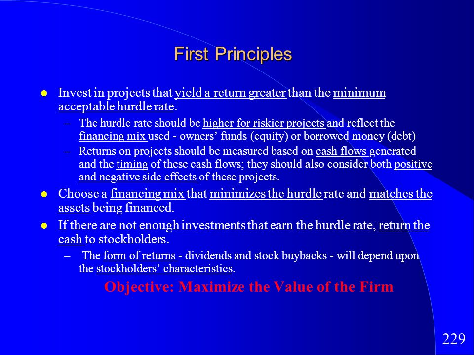229 First Principles Invest in projects that yield a return greater than the minimum acceptable hurdle rate.