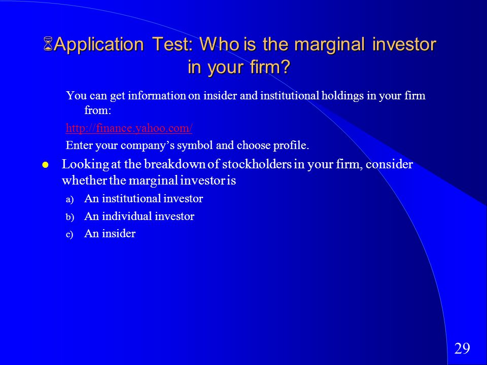 29 Application Test: Who is the marginal investor in your firm.