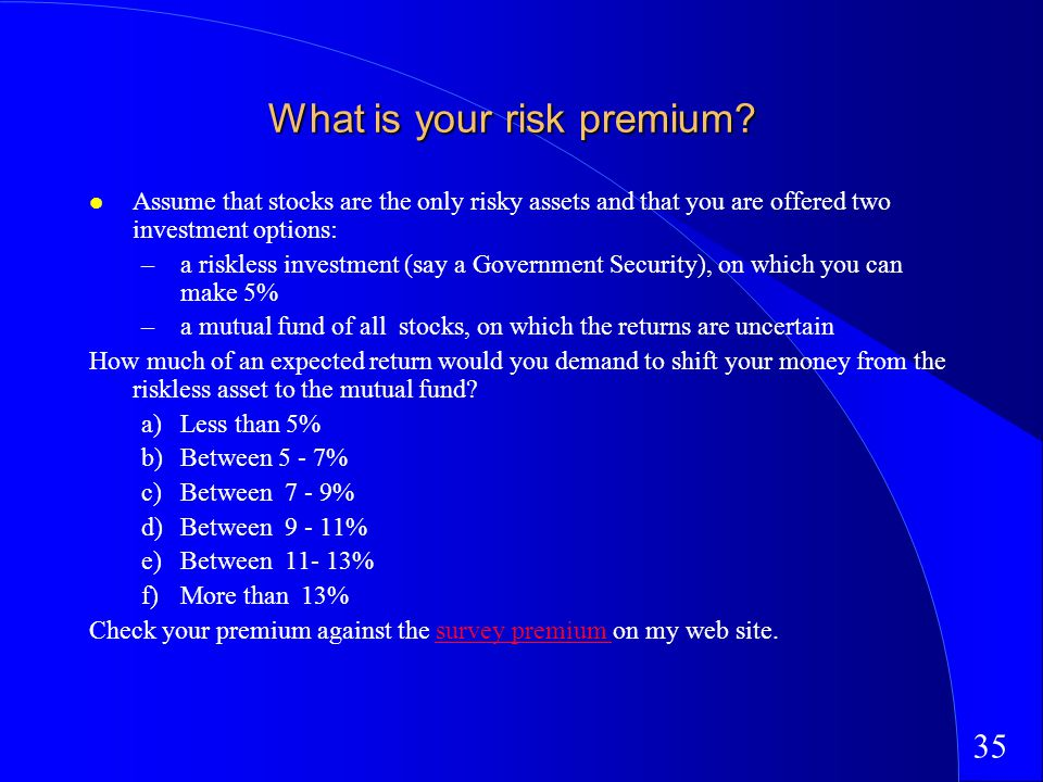 35 What is your risk premium.