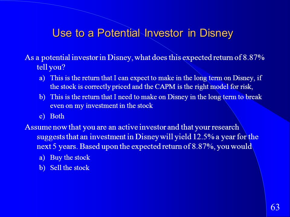 63 Use to a Potential Investor in Disney As a potential investor in Disney, what does this expected return of 8.87% tell you.