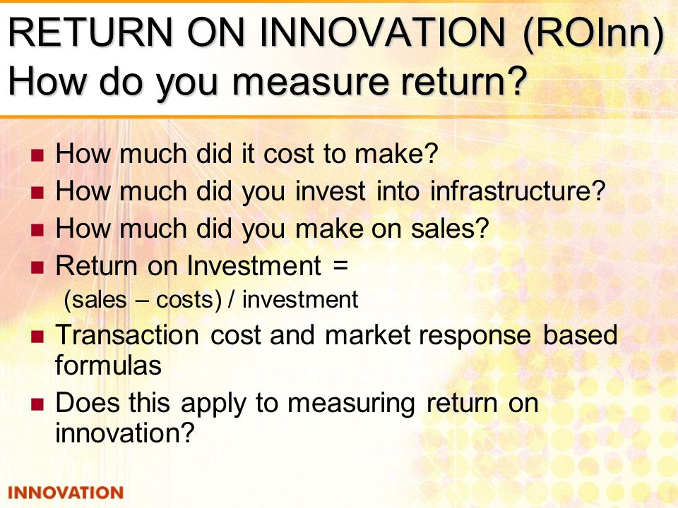 RETURN ON INNOVATION (ROInn) How do you measure return.